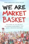 "book cover of ""We Are Market Basket"" by Daniel Korschun and Grant Welker"